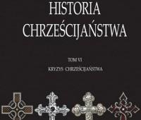 Warren H. Carroll, Historia chrześcijaństwa. Tom VI: Kryzys chrześcijaństwa