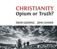 David Gooding, John Lennox, Christianity opium or truth?